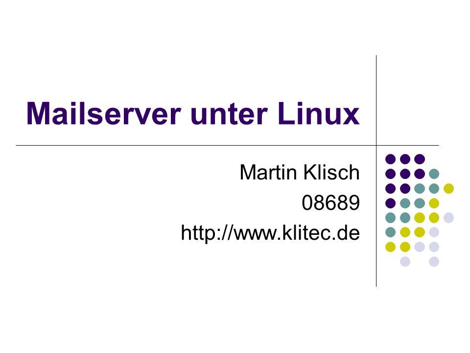 Mailserver unter Linux Martin Klisch 08689 http://www.klitec.de
