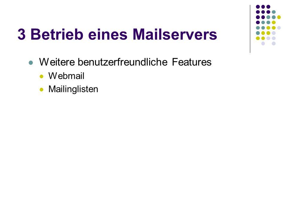 3 Betrieb eines Mailservers Weitere benutzerfreundliche Features Webmail Mailinglisten