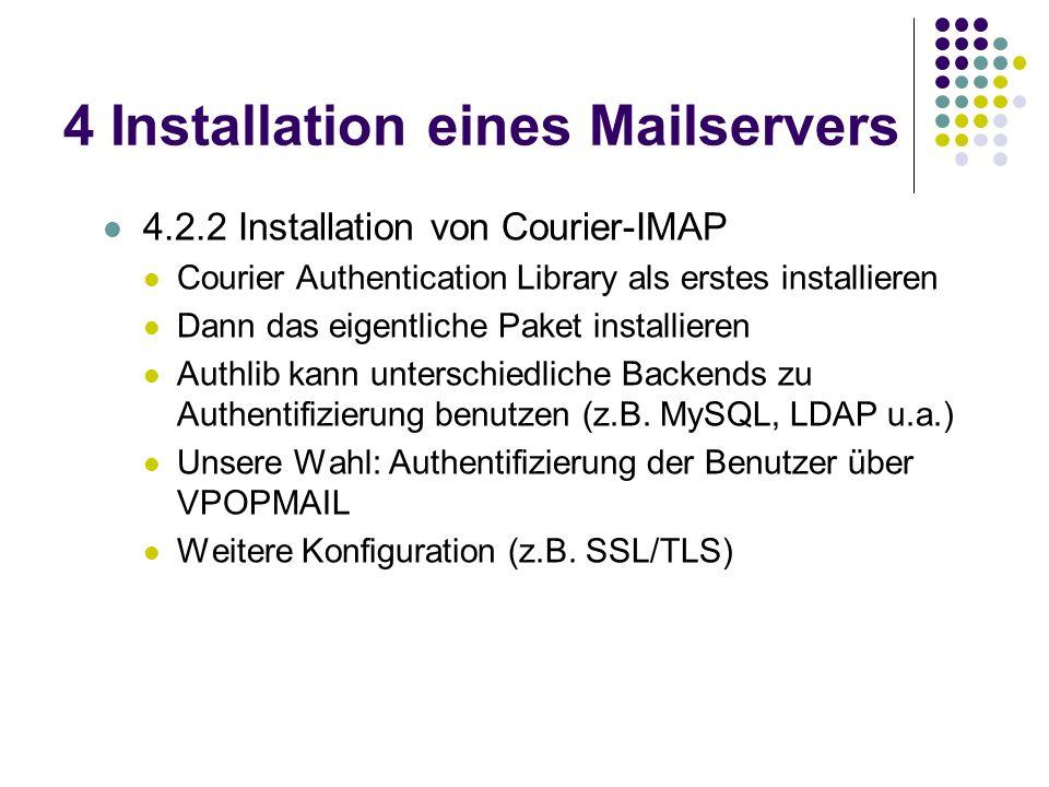 4 Installation eines Mailservers 4.2.2 Installation von Courier-IMAP Courier Authentication Library als erstes installieren Dann das eigentliche Paket installieren Authlib kann unterschiedliche Backends zu Authentifizierung benutzen (z.B.