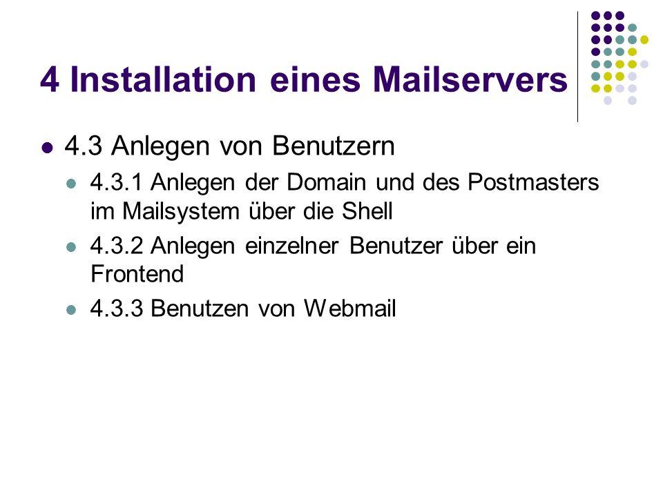 4 Installation eines Mailservers 4.3 Anlegen von Benutzern 4.3.1 Anlegen der Domain und des Postmasters im Mailsystem über die Shell 4.3.2 Anlegen einzelner Benutzer über ein Frontend 4.3.3 Benutzen von Webmail