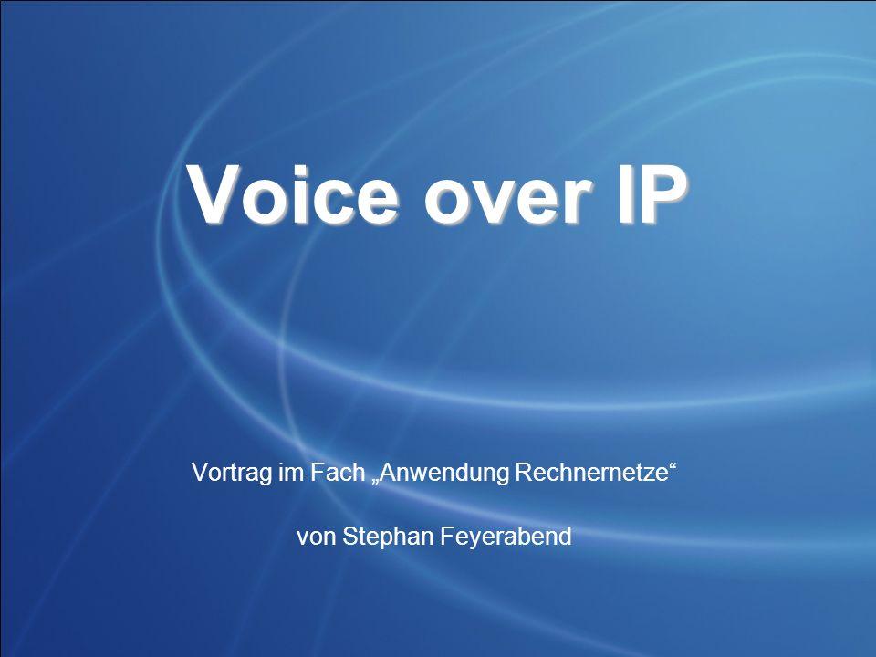 Voice over IP Vortrag im Fach Anwendung Rechnernetze von Stephan Feyerabend