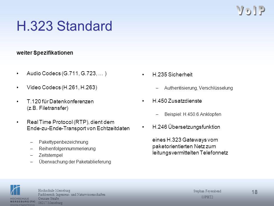 18 Hochschule Merseburg Fachbereich Ingenieur- und Naturwissenschaften Geusaer Straße 06217 Merseburg Stephan Feyerabend 03PHT2 H.323 Standard weiter