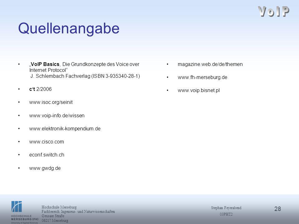 28 Hochschule Merseburg Fachbereich Ingenieur- und Naturwissenschaften Geusaer Straße 06217 Merseburg Stephan Feyerabend 03PHT2 Quellenangabe VoIP Bas