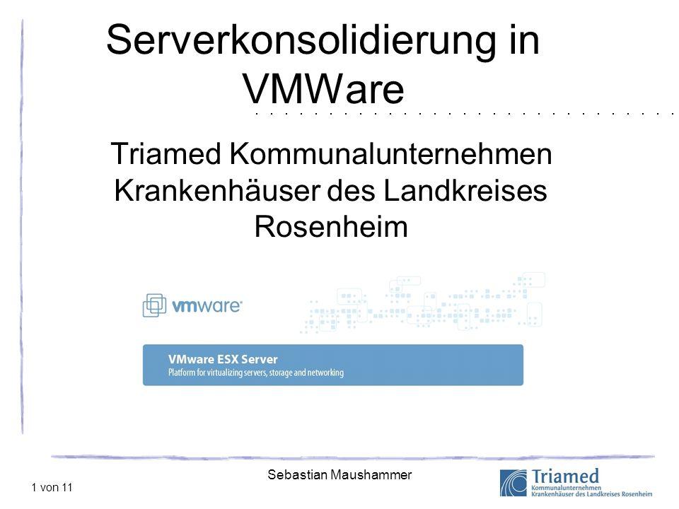Sebastian Maushammer 2 von 11 Ausblick Die Triamed Kreiskliniken Überblick über VMWare ESX Server Virtuelle Netzwerke Virtual Infrastructure VMWare High Availability (Cluster) Consolidated Backup