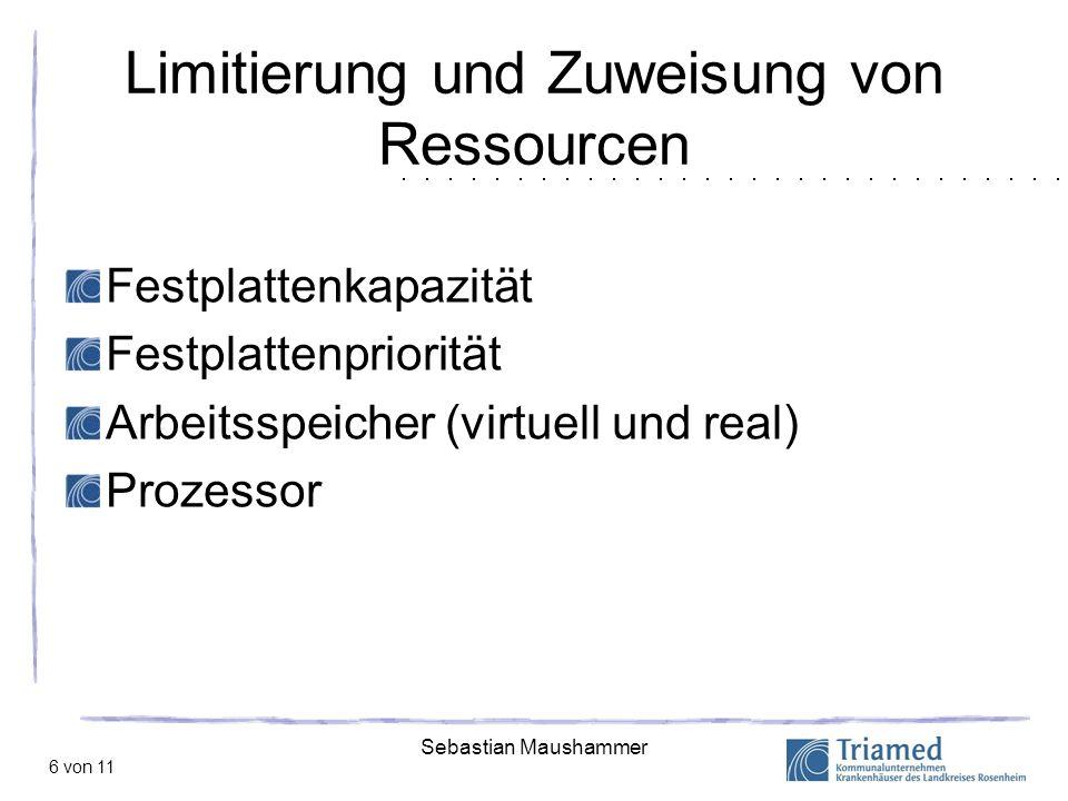 Sebastian Maushammer 6 von 11 Limitierung und Zuweisung von Ressourcen Festplattenkapazität Festplattenpriorität Arbeitsspeicher (virtuell und real) P
