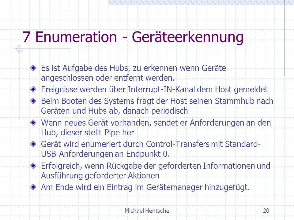 Michael Hentsche20 7 Enumeration - Geräteerkennung Es ist Aufgabe des Hubs, zu erkennen wenn Geräte angeschlossen oder entfernt werden.