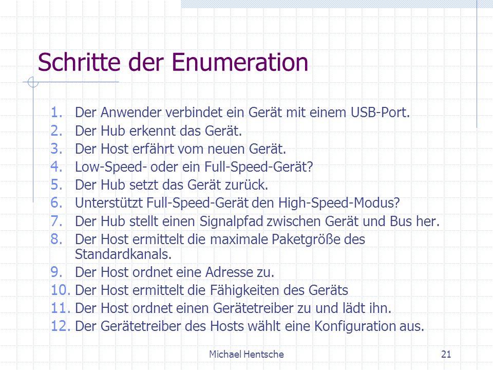 Michael Hentsche21 Schritte der Enumeration 1.Der Anwender verbindet ein Gerät mit einem USB-Port.