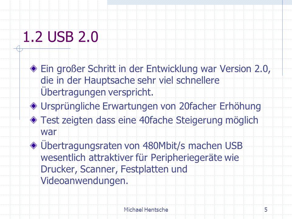 Michael Hentsche5 1.2 USB 2.0 Ein großer Schritt in der Entwicklung war Version 2.0, die in der Hauptsache sehr viel schnellere Übertragungen verspricht.