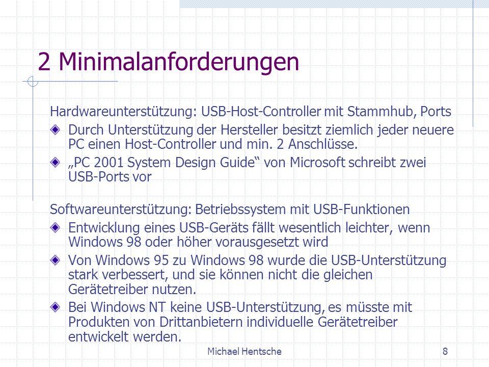 Michael Hentsche8 2 Minimalanforderungen Hardwareunterstützung: USB-Host-Controller mit Stammhub, Ports Durch Unterstützung der Hersteller besitzt ziemlich jeder neuere PC einen Host-Controller und min.