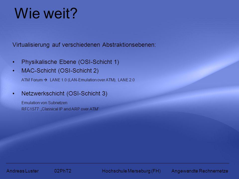 Wie weit? Virtualisierung auf verschiedenen Abstraktionsebenen: Physikalische Ebene (OSI-Schicht 1) MAC-Schicht (OSI-Schicht 2) ATM Forum LANE 1.0 (LA
