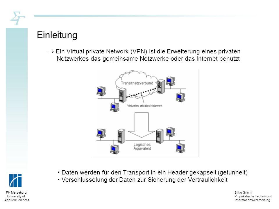 Silko Grimm Physikalische Technik und Informationsverarbeitung FH Merseburg University of Applied Sciences Einleitung Ein Virtual private Network (VPN