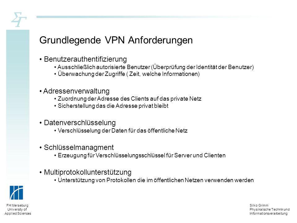 Silko Grimm Physikalische Technik und Informationsverarbeitung FH Merseburg University of Applied Sciences Grundlegende VPN Anforderungen Benutzerauth