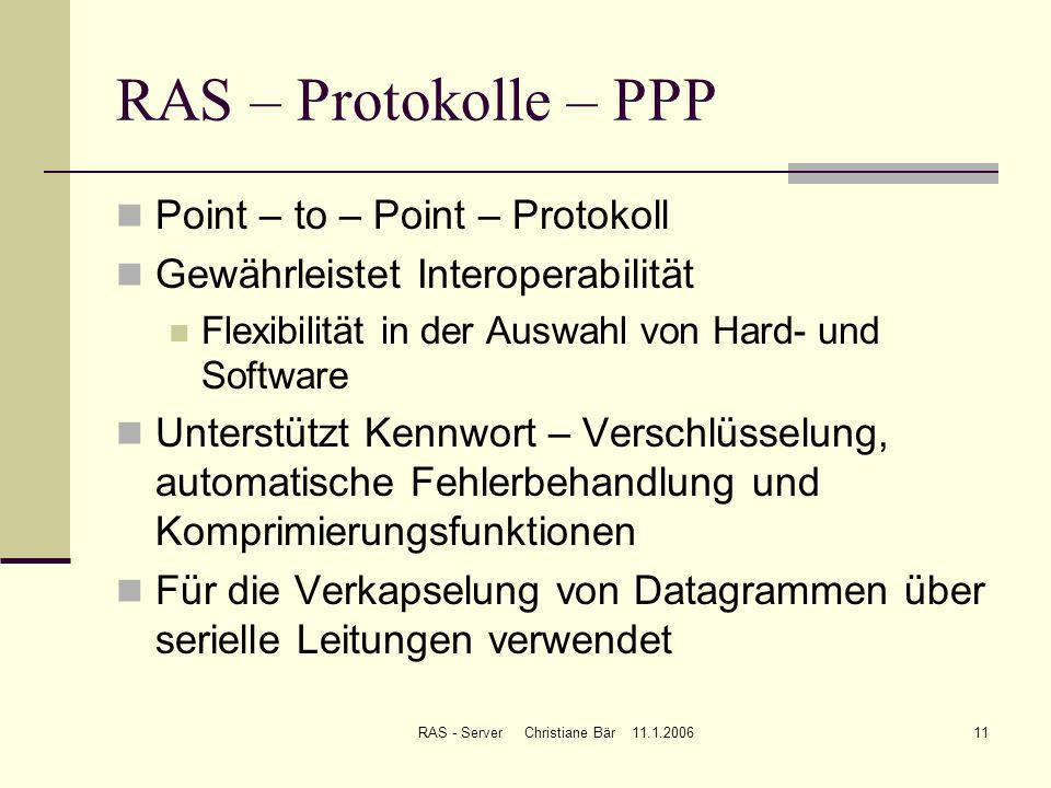RAS - Server Christiane Bär 11.1.200611 RAS – Protokolle – PPP Point – to – Point – Protokoll Gewährleistet Interoperabilität Flexibilität in der Ausw