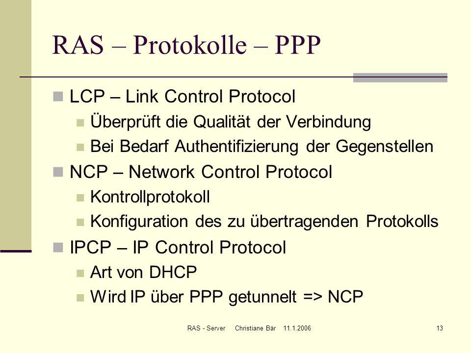 RAS - Server Christiane Bär 11.1.200613 RAS – Protokolle – PPP LCP – Link Control Protocol Überprüft die Qualität der Verbindung Bei Bedarf Authentifi
