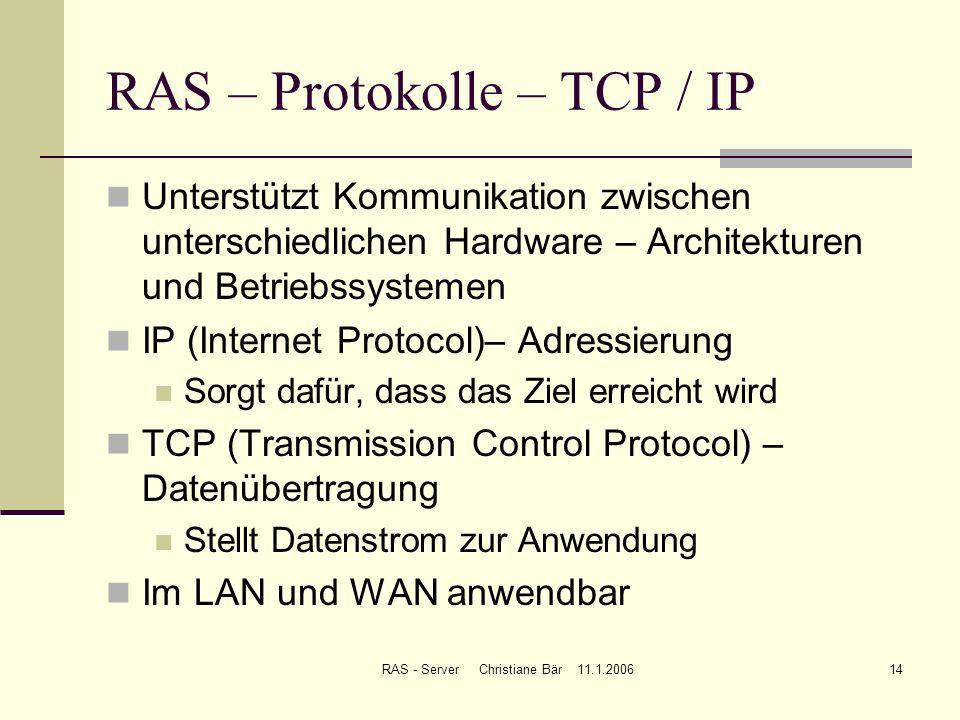 RAS - Server Christiane Bär 11.1.200614 RAS – Protokolle – TCP / IP Unterstützt Kommunikation zwischen unterschiedlichen Hardware – Architekturen und