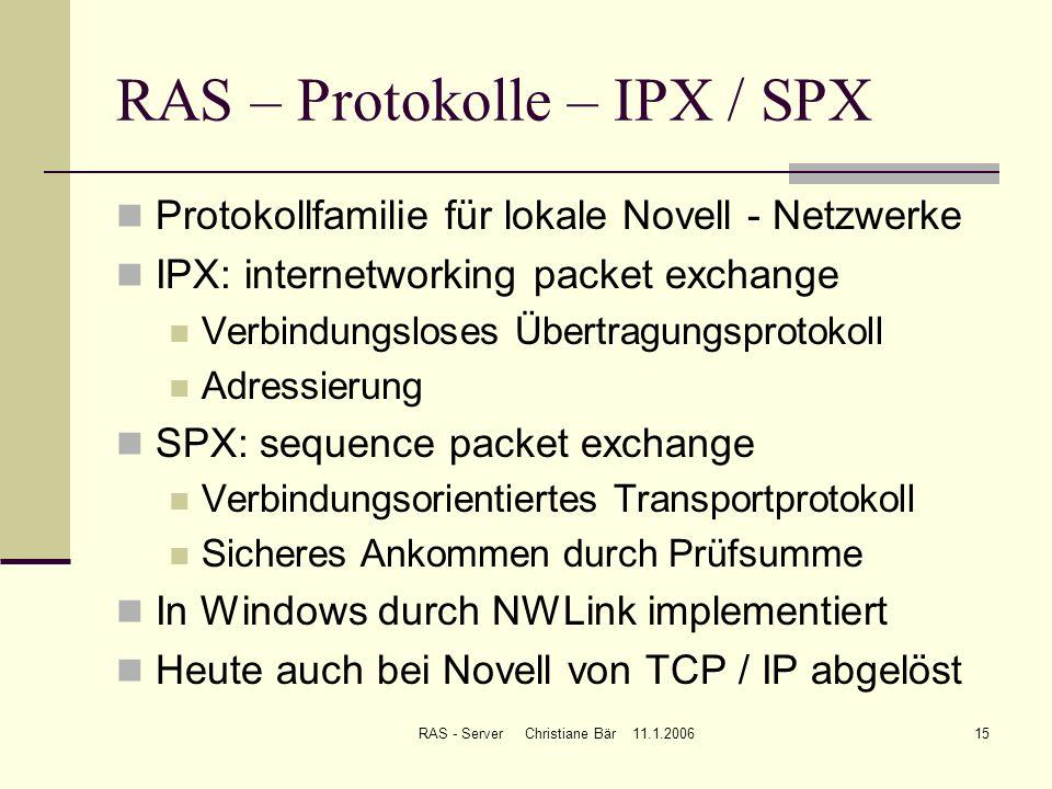 RAS - Server Christiane Bär 11.1.200615 RAS – Protokolle – IPX / SPX Protokollfamilie für lokale Novell - Netzwerke IPX: internetworking packet exchan