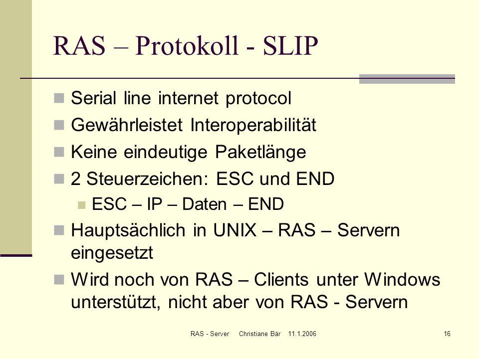 RAS - Server Christiane Bär 11.1.200616 RAS – Protokoll - SLIP Serial line internet protocol Gewährleistet Interoperabilität Keine eindeutige Paketlän