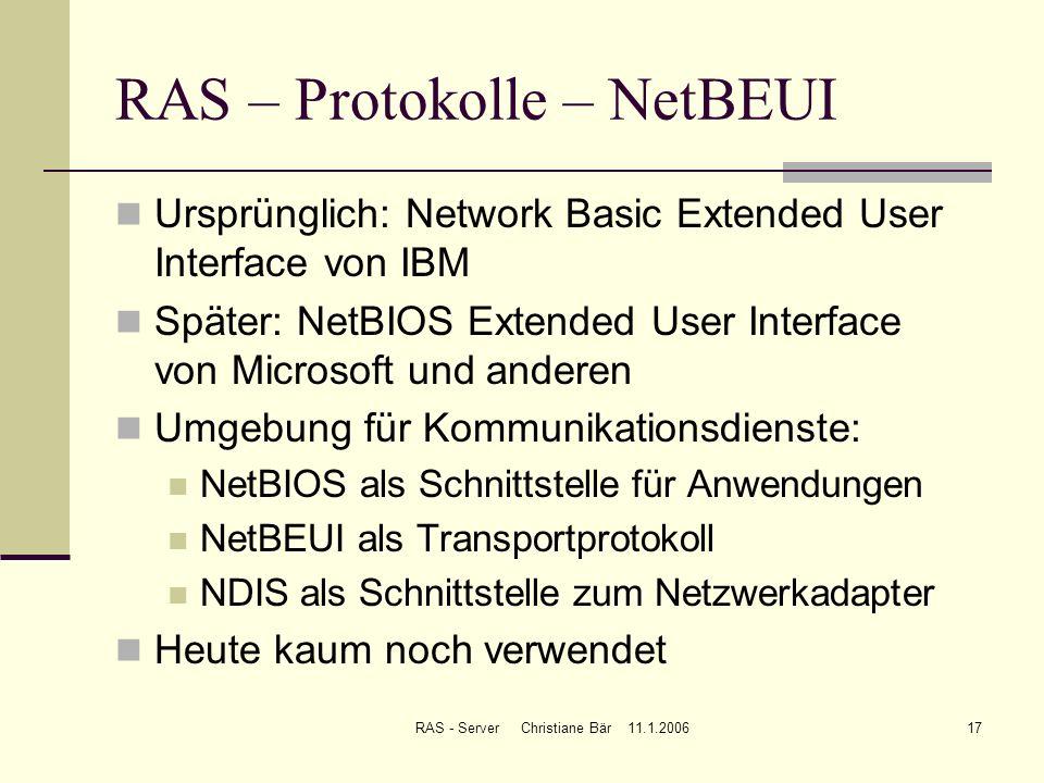 RAS - Server Christiane Bär 11.1.200617 RAS – Protokolle – NetBEUI Ursprünglich: Network Basic Extended User Interface von IBM Später: NetBIOS Extende