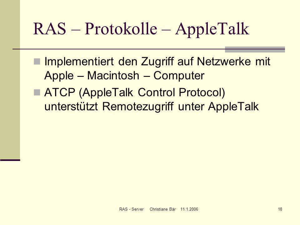 RAS - Server Christiane Bär 11.1.200618 RAS – Protokolle – AppleTalk Implementiert den Zugriff auf Netzwerke mit Apple – Macintosh – Computer ATCP (Ap