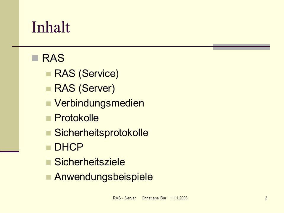 RAS - Server Christiane Bär 11.1.20062 Inhalt RAS RAS (Service) RAS (Server) Verbindungsmedien Protokolle Sicherheitsprotokolle DHCP Sicherheitsziele