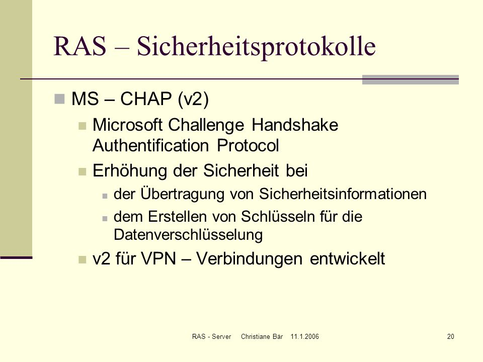 RAS - Server Christiane Bär 11.1.200620 RAS – Sicherheitsprotokolle MS – CHAP (v2) Microsoft Challenge Handshake Authentification Protocol Erhöhung de