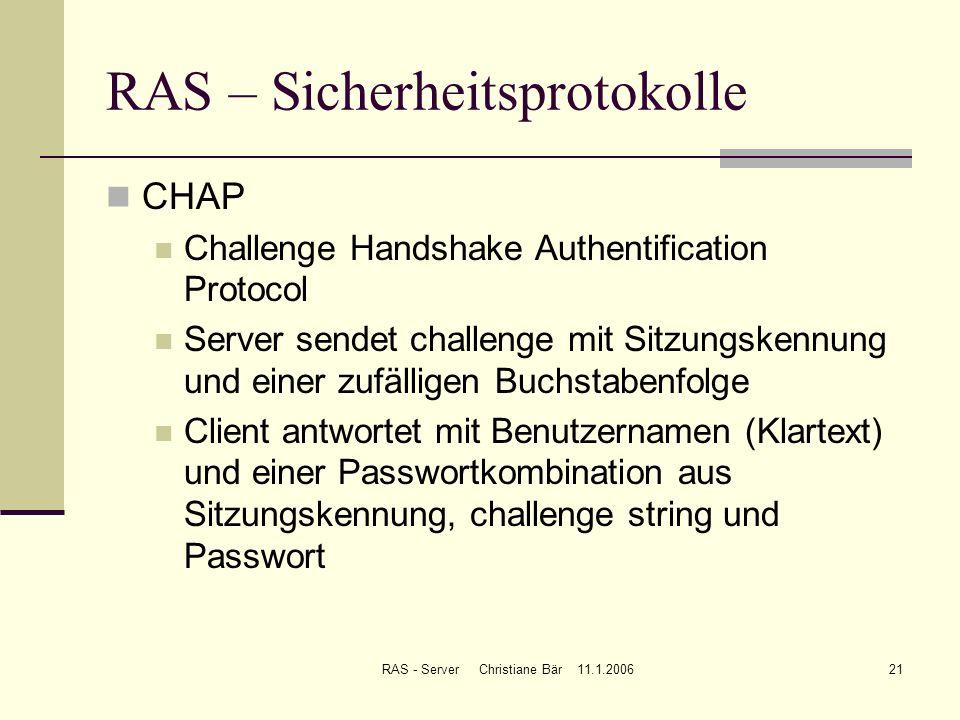 RAS - Server Christiane Bär 11.1.200621 RAS – Sicherheitsprotokolle CHAP Challenge Handshake Authentification Protocol Server sendet challenge mit Sit