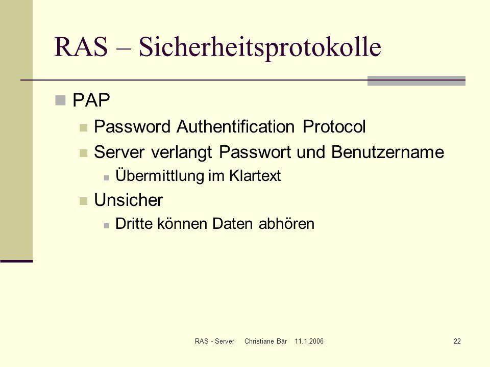 RAS - Server Christiane Bär 11.1.200622 RAS – Sicherheitsprotokolle PAP Password Authentification Protocol Server verlangt Passwort und Benutzername Ü
