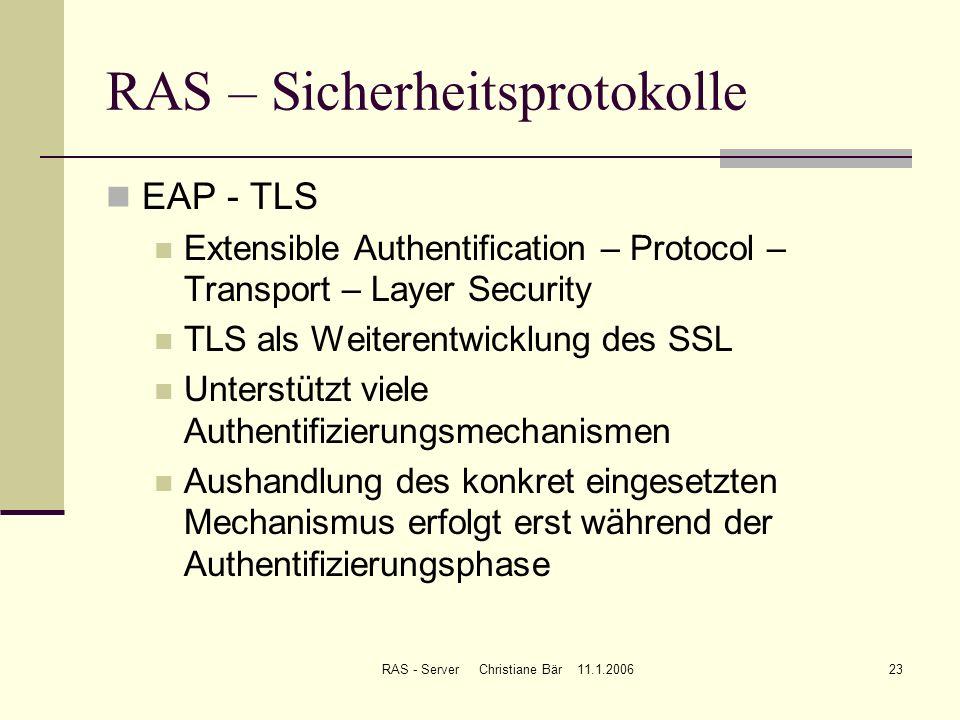 RAS - Server Christiane Bär 11.1.200623 RAS – Sicherheitsprotokolle EAP - TLS Extensible Authentification – Protocol – Transport – Layer Security TLS
