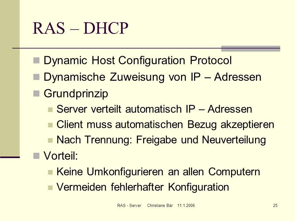 RAS - Server Christiane Bär 11.1.200625 RAS – DHCP Dynamic Host Configuration Protocol Dynamische Zuweisung von IP – Adressen Grundprinzip Server vert