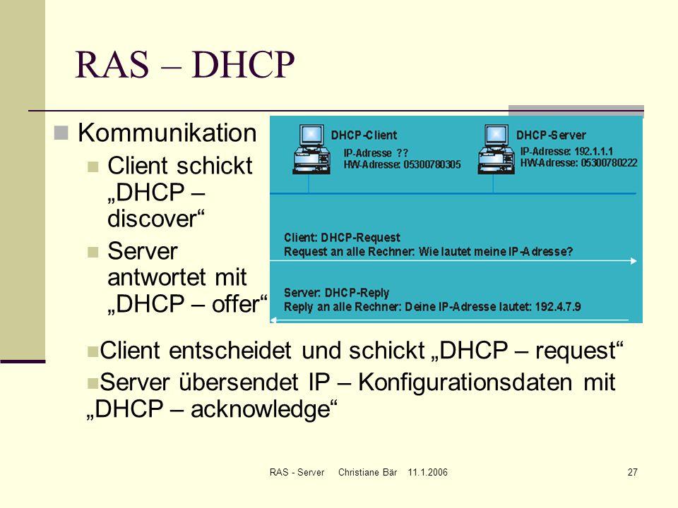 RAS - Server Christiane Bär 11.1.200627 RAS – DHCP Kommunikation Client schickt DHCP – discover Server antwortet mit DHCP – offer Client entscheidet u