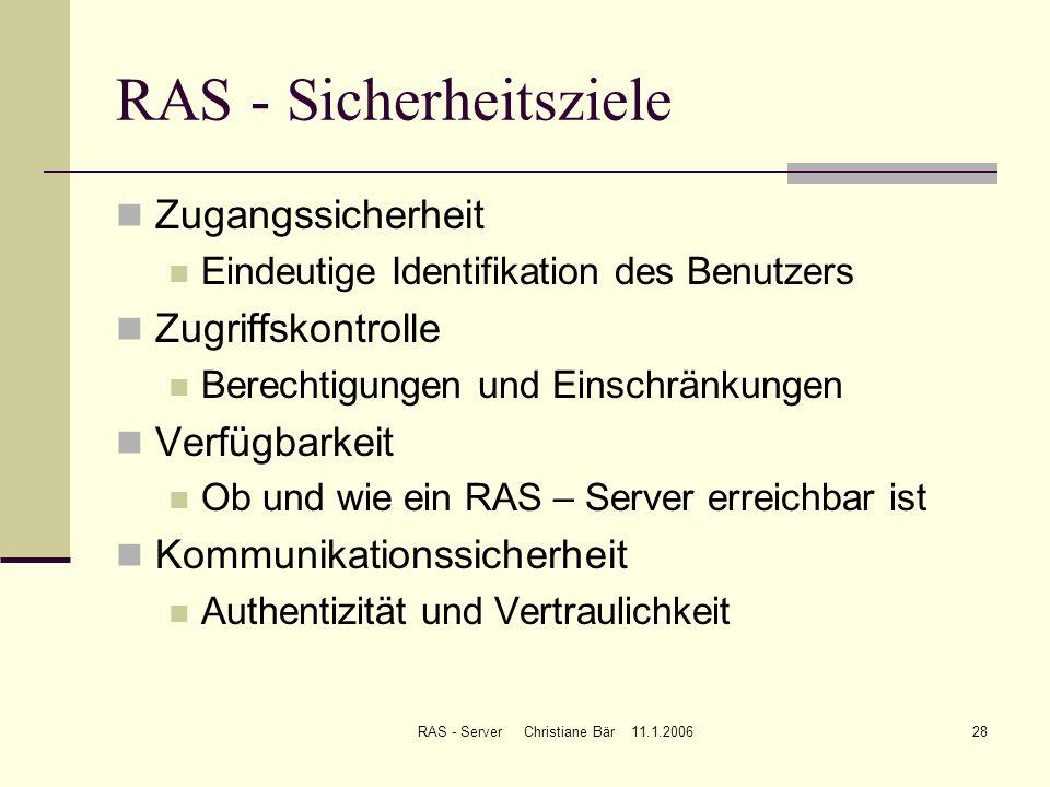 RAS - Server Christiane Bär 11.1.200628 RAS - Sicherheitsziele Zugangssicherheit Eindeutige Identifikation des Benutzers Zugriffskontrolle Berechtigun