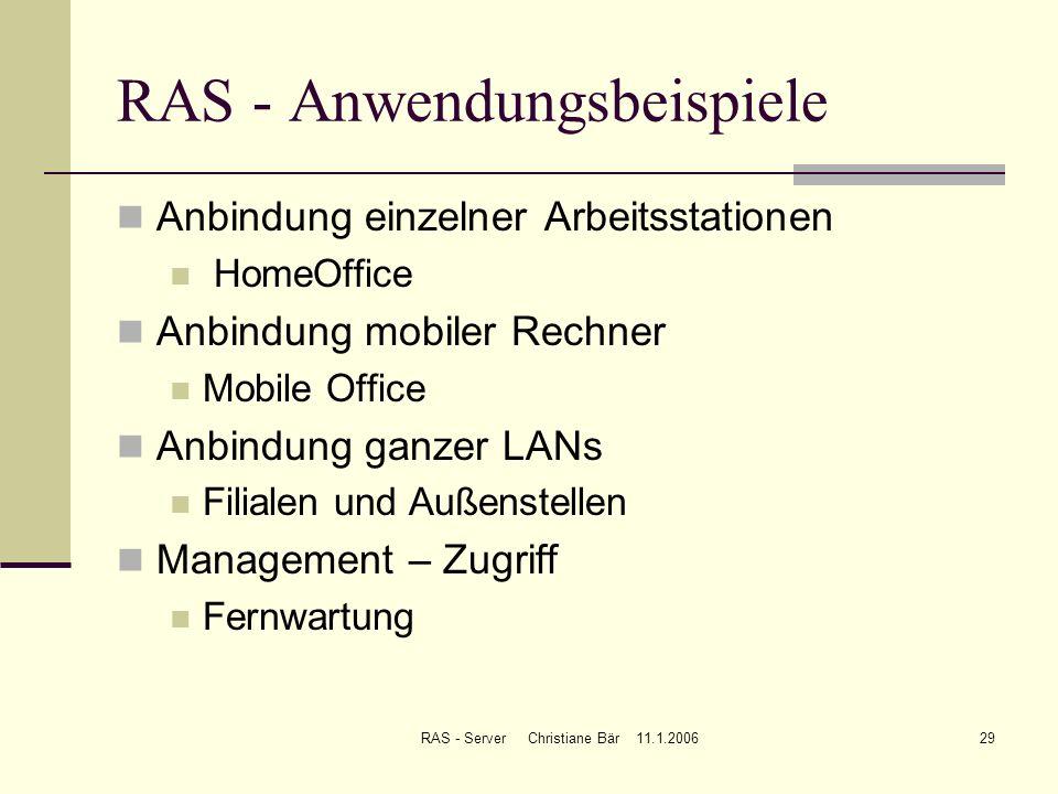 RAS - Server Christiane Bär 11.1.200629 RAS - Anwendungsbeispiele Anbindung einzelner Arbeitsstationen HomeOffice Anbindung mobiler Rechner Mobile Off