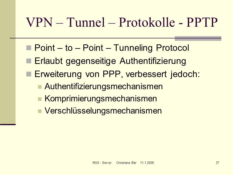 RAS - Server Christiane Bär 11.1.200637 VPN – Tunnel – Protokolle - PPTP Point – to – Point – Tunneling Protocol Erlaubt gegenseitige Authentifizierun