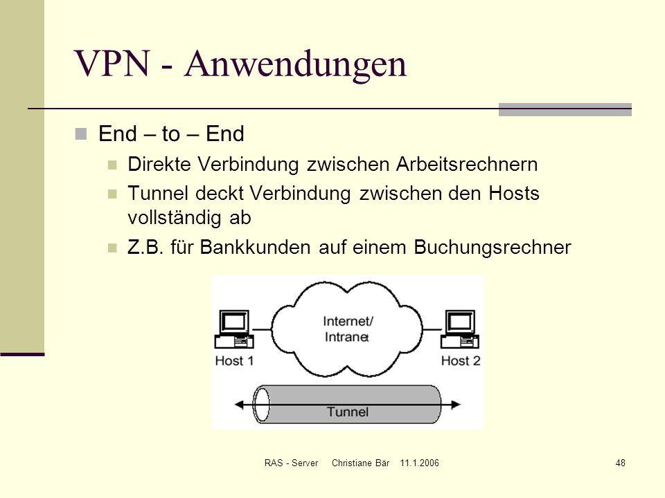 RAS - Server Christiane Bär 11.1.200648 VPN - Anwendungen End – to – End Direkte Verbindung zwischen Arbeitsrechnern Tunnel deckt Verbindung zwischen