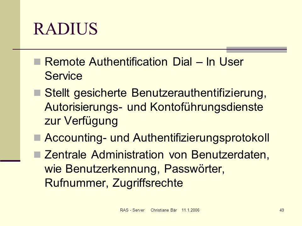 RAS - Server Christiane Bär 11.1.200649 RADIUS Remote Authentification Dial – In User Service Stellt gesicherte Benutzerauthentifizierung, Autorisieru