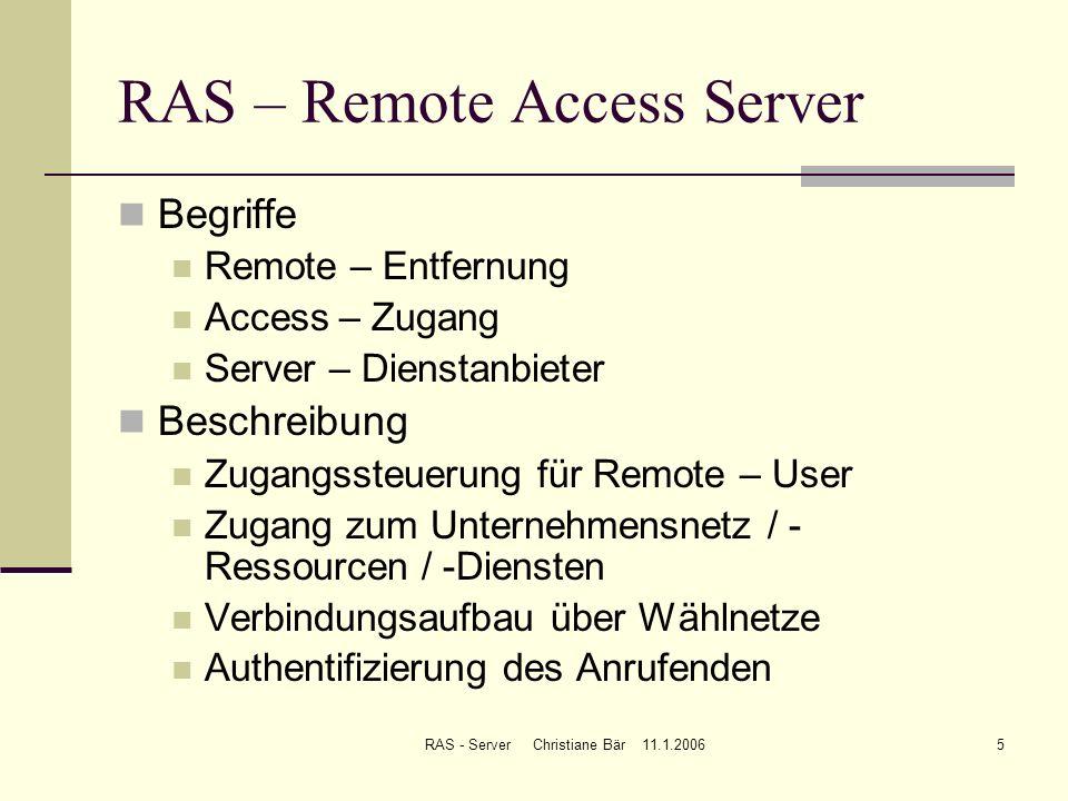 RAS - Server Christiane Bär 11.1.20065 RAS – Remote Access Server Begriffe Remote – Entfernung Access – Zugang Server – Dienstanbieter Beschreibung Zu