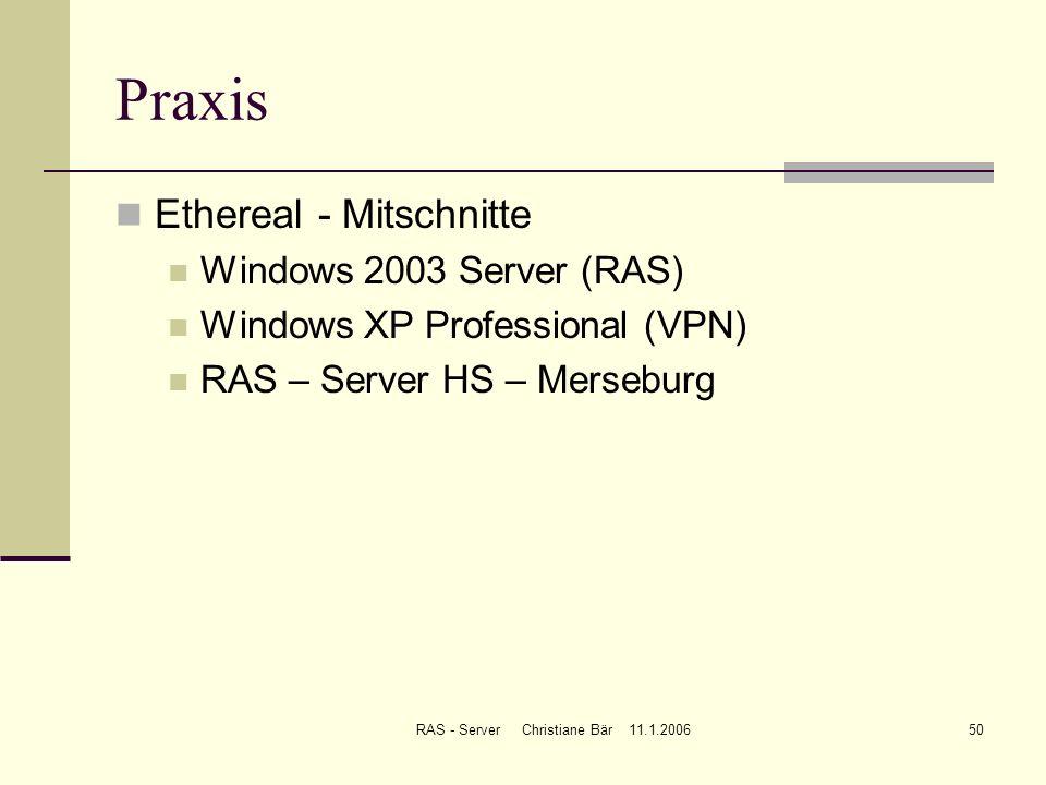 RAS - Server Christiane Bär 11.1.200650 Praxis Ethereal - Mitschnitte Windows 2003 Server (RAS) Windows XP Professional (VPN) RAS – Server HS – Merseb