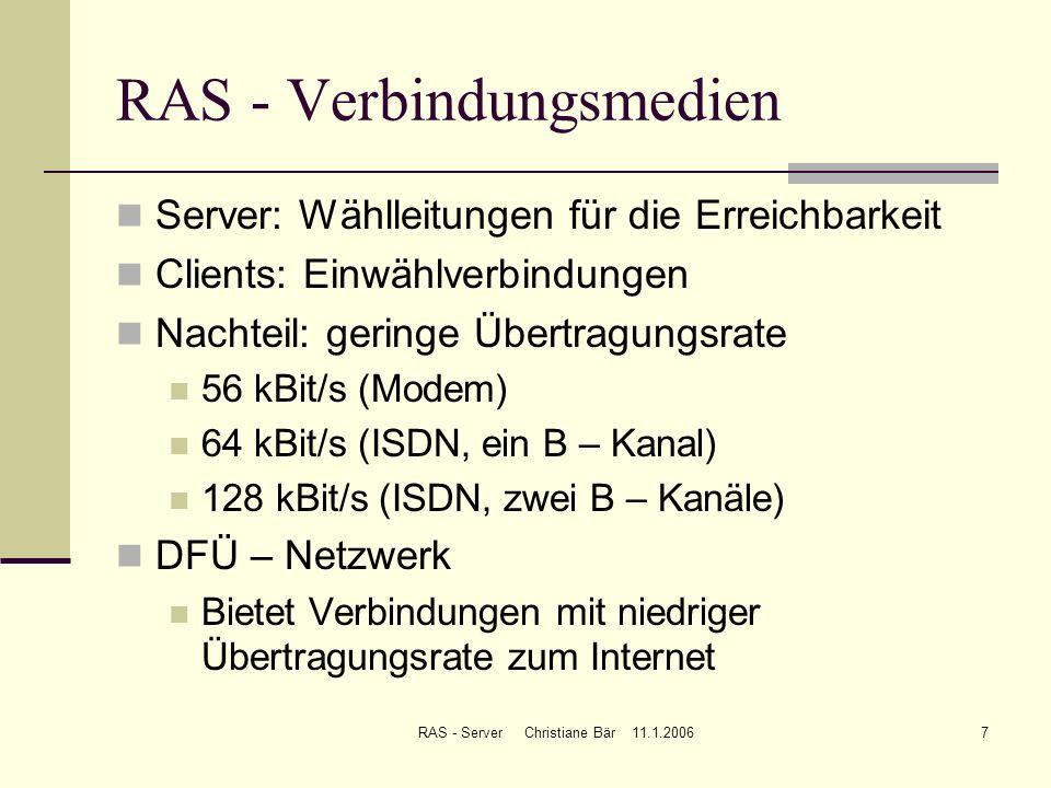 RAS - Server Christiane Bär 11.1.20067 RAS - Verbindungsmedien Server: Wählleitungen für die Erreichbarkeit Clients: Einwählverbindungen Nachteil: ger