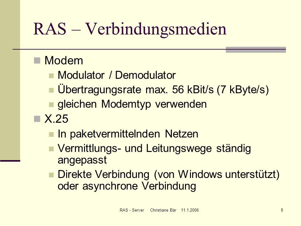 RAS - Server Christiane Bär 11.1.20068 RAS – Verbindungsmedien Modem Modulator / Demodulator Übertragungsrate max. 56 kBit/s (7 kByte/s) gleichen Mode