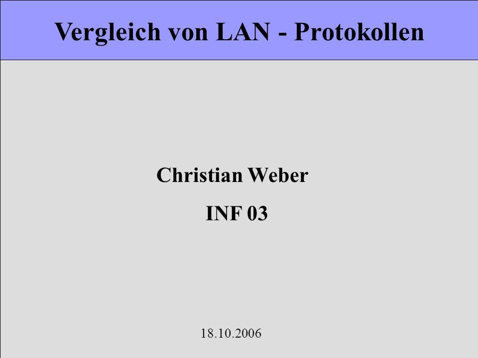 Vergleich von LAN - Protokollen Christian Weber INF 03 18.10.2006