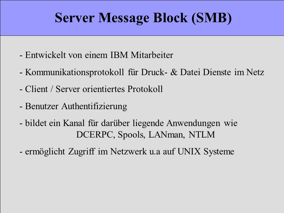 Server Message Block (SMB) - Entwickelt von einem IBM Mitarbeiter - Kommunikationsprotokoll für Druck- & Datei Dienste im Netz - Client / Server orien