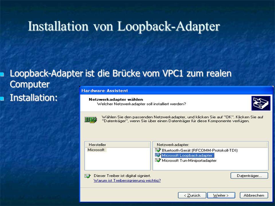 Installation von Loopback-Adapter Loopback-Adapter ist die Brücke vom VPC1 zum realen Computer Loopback-Adapter ist die Brücke vom VPC1 zum realen Computer Installation: Installation: