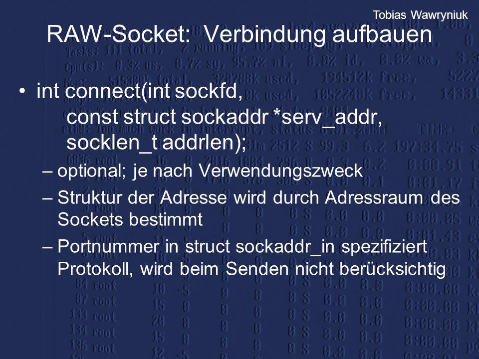 Tobias Wawryniuk RAW-Socket: Verbindung aufbauen int connect(int sockfd, const struct sockaddr *serv_addr, socklen_t addrlen); –optional; je nach Verw