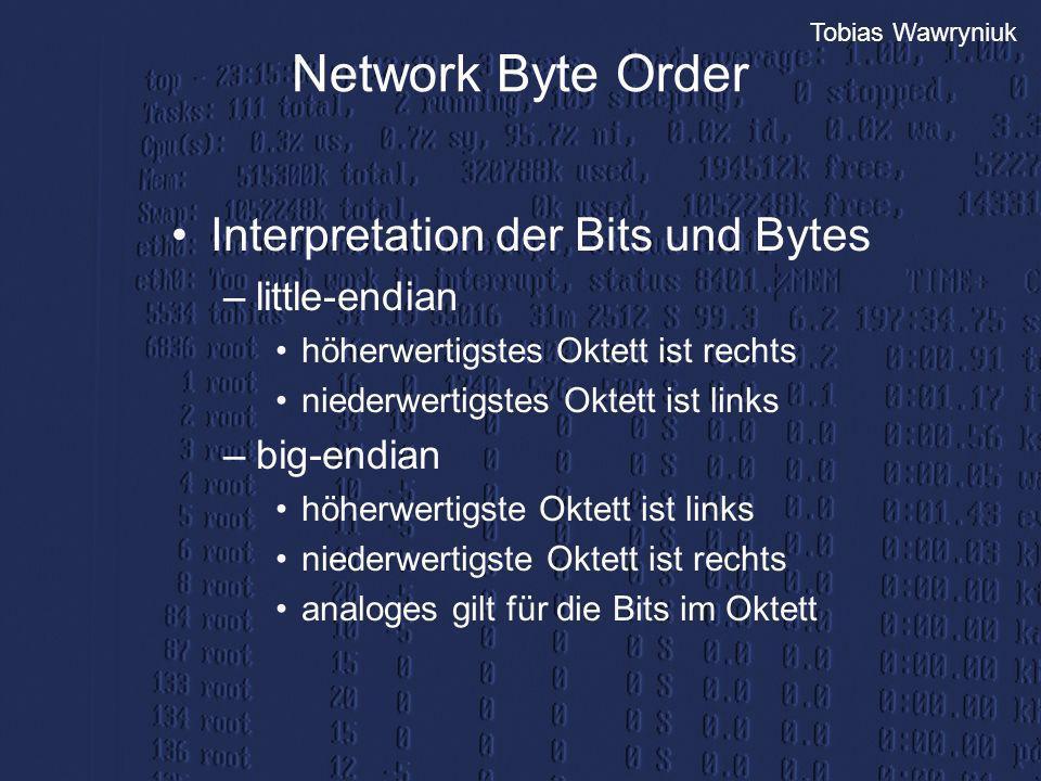 Tobias Wawryniuk Network Byte Order Interpretation der Bits und Bytes –little-endian höherwertigstes Oktett ist rechts niederwertigstes Oktett ist lin