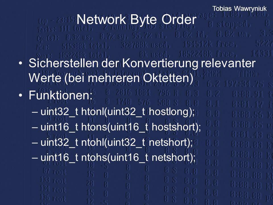 Tobias Wawryniuk Network Byte Order Sicherstellen der Konvertierung relevanter Werte (bei mehreren Oktetten) Funktionen: –uint32_t htonl(uint32_t host