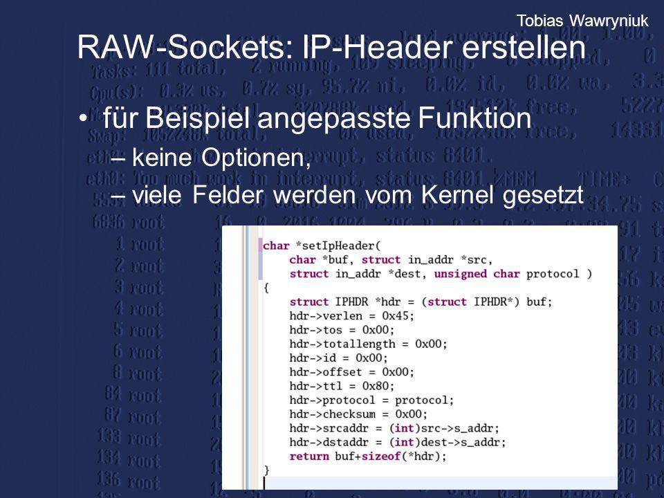 Tobias Wawryniuk RAW-Sockets: IP-Header erstellen für Beispiel angepasste Funktion –keine Optionen, –viele Felder werden vom Kernel gesetzt