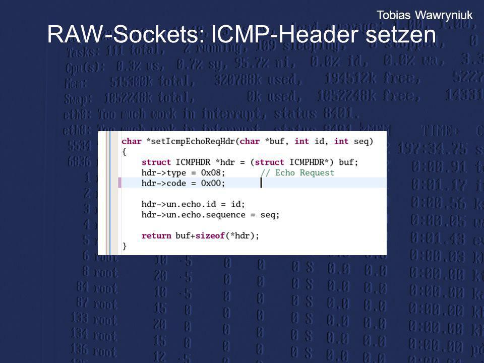 Tobias Wawryniuk RAW-Sockets: ICMP-Header setzen