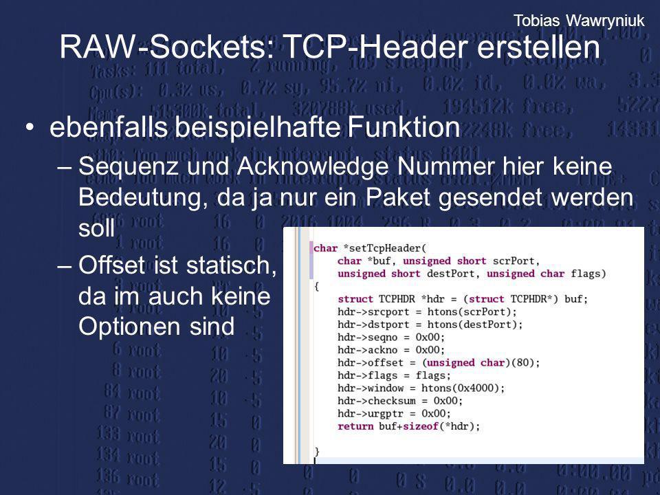 Tobias Wawryniuk RAW-Sockets: TCP-Header erstellen ebenfalls beispielhafte Funktion –Sequenz und Acknowledge Nummer hier keine Bedeutung, da ja nur ei