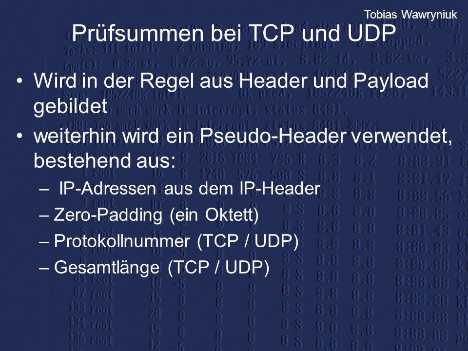 Tobias Wawryniuk Prüfsummen bei TCP und UDP Wird in der Regel aus Header und Payload gebildet weiterhin wird ein Pseudo-Header verwendet, bestehend au