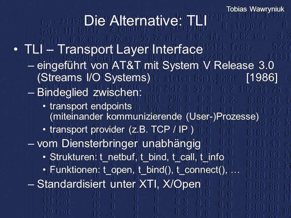 Die Alternative: TLI TLI – Transport Layer Interface –eingeführt von AT&T mit System V Release 3.0 (Streams I/O Systems)[1986] –Bindeglied zwischen: t